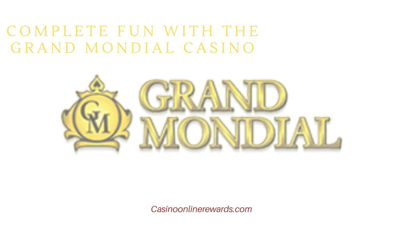 Complete Fun with the Grand mondial casino