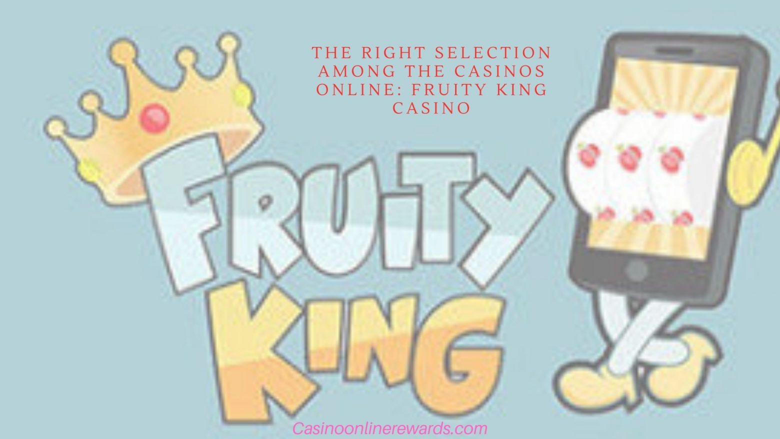 The Right Selection among the Casinos Online FRUITY KING Casino